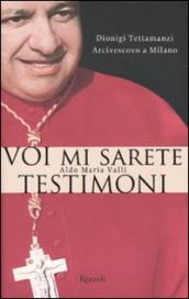 Voi mi sarete testimoni. Dionigi Tettamanzi arcivescovo a Milano