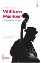 William Parker. Conversazioni sul jazz